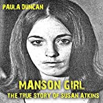 Manson Girl: The True Story of Susan Atkins | Paula Duncan