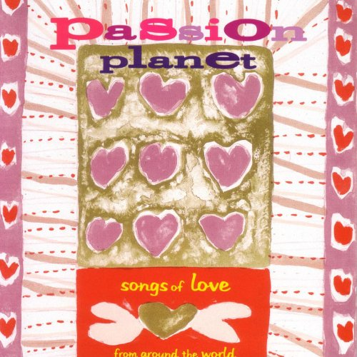 Passion Planet - Songs Of Love From Around The World (From The Around Music World)