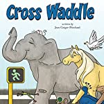 Cross Waddle | Jean Geiger-Pritchard