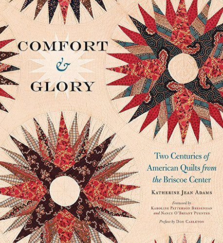 (Comfort and Glory: Two Centuries of American Quilts from the Briscoe Center (Focus on American History) )