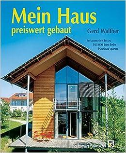 Mein Haus preiswert gebaut: So lassen sich 100.000 Euro beim Hausbau ...