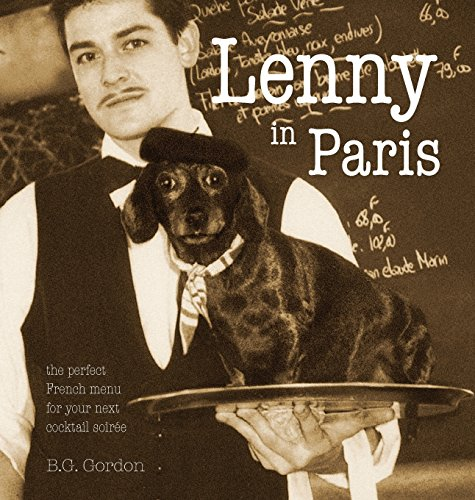 Lenny in Paris: The Perfect French Menu for Your Next Cocktail Soirée by B G Gordon