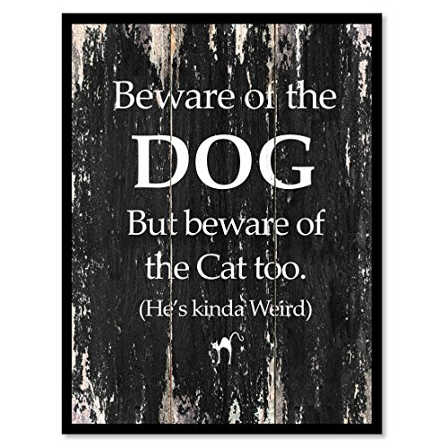 Beware Of The Dog But Beware Of The Cat Too He's Kinda Weird Funny