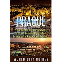 PRAGUE : Prague, Discover The Best Places Where To Go, Eat, Sleep And Enjoy And Get The Most Out Of Prague ! -prague, czech republic -