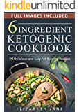 6 Ingredient Ketogenic Cookbook: 50 Recipes With 6 Ingredients (or Less), Made in 20 Minutes (Ketogenic Diet Cookbook Book 3)