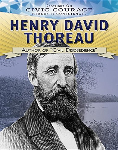 Henry David Thoreau: Author of Civil Disobedience (Spotlight on Civic Courage: Heroes of Conscience)