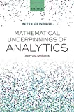 Mathematical Underpinnings of Analytics : Theory and Applications for Data Science in Customer-Facing Industries, Grindrod, Peter, 0198725094