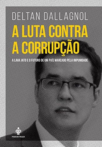 A Luta Contra a Corrupção. A Lava Jato e o Futuro de Um País Marcado Pela Impunidade