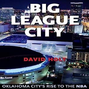 Big League City: Oklahoma City's Rise to the NBA Audiobook
