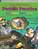 img - for GP414 - Perfect Practice: Or Chunks, Clumps, Hunks, Clods-Blocks, Slivers, Slices, and Globs (Art of Piano Performance) book / textbook / text book