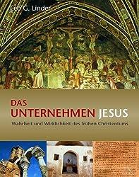 Das Unternehmen Jesus - Wahrheit und Wirklichkeit des frühen Christentums