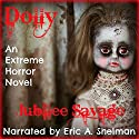 Dolly: An Extreme Horror Novel Audiobook by Jubilee Savage Narrated by Eric A. Shelman