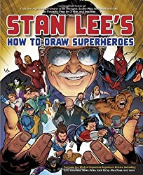 Stan Lee's How to Draw Superheroes: From the Legendary Co-creator of the Avengers, Spider-Man, the Incredible Hulk, the Fantastic Four, the X-Men, and Iron Man