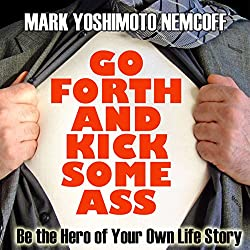 Go Forth and Kick Some Ass: Be the Hero of Your Own Life Story (A Rev. MYN Book)
