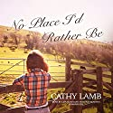 No Place I'd Rather Be Audiobook by Cathy Lamb Narrated by Lisa Flanagan, Kate Reading