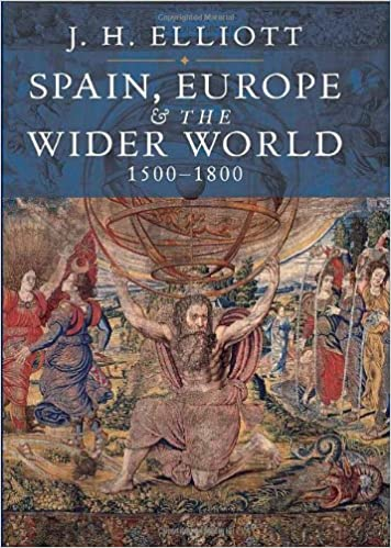 Elliott, J: Spain, Europe and The Wider World 1500 - 1800: Amazon ...