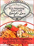 Atkins Diet 2016 Recipe Extravaganza! 873 Amazing Low Carb Weight Loss Recipes From Heather Knightley's Absolutely Most Delicious High Protein, Low Carb Cookbook Series