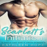Scarlett's Initiation: A Single Dad and a Virgin Romance | Kathleen Hope