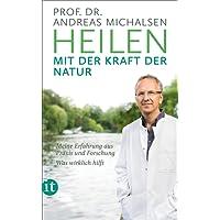 Heilen mit der Kraft der Natur: Meine Erfahrung aus Praxis und Forschung - Was wirklich hilft