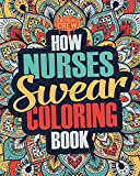 How Nurses Swear Coloring Book: A Funny, Irreverent, Clean Swear Word Nurse Coloring Book Gift Idea: Volume 1