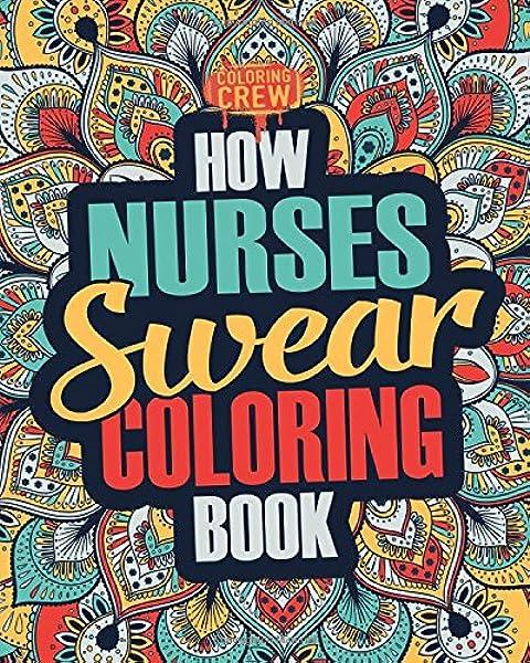 Amazon.com: How Nurses Swear Coloring Book: A Funny, Irreverent, Clean Swear  Word Nurse Coloring Book Gift Idea (Nurse Coloring Books) (Volume 1)  (9781987431582): Coloring Crew: Books