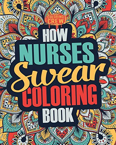 Pdf Crafts How Nurses Swear Coloring Book: A Funny, Irreverent, Clean Swear Word Nurse Coloring Book Gift Idea (Nurse Coloring Books) (Volume 1)