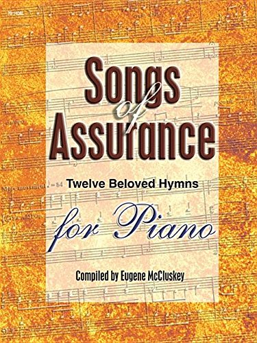 Songs of Assurance: Twelve Beloved Hymns Artfully Arranged for Piano