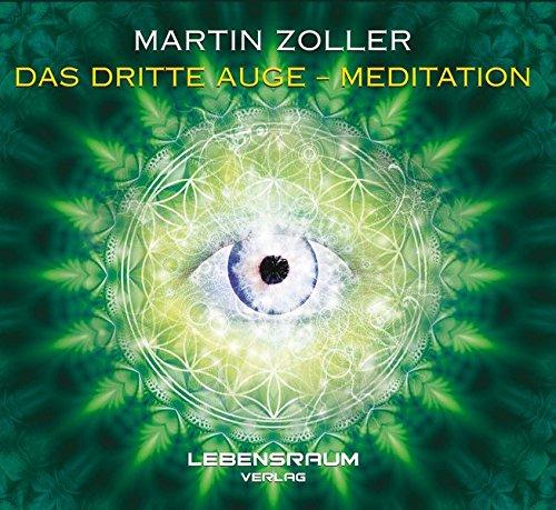 Martin Zoller - Das dritte Auge Mediation: Meditation mit deinem dritten Auge