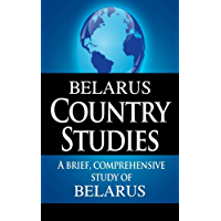 BELARUS Country Studies: A brief, comprehensive study of Belarus