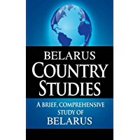 BELARUS Country Studies: A brief, comprehensive study of Belarus