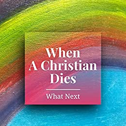 When A Christian Dies: 26 Q&A About Heaven (After Life) by [Pastor Len Parsons]