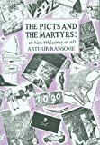 The Picts and The Martyrs: or, Not Welcome At All by RANSOME, Arthur (1984) Hardcover