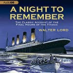 A Night to Remember: The Classic Account of the Final Hours of the Titanic | Walter Lord