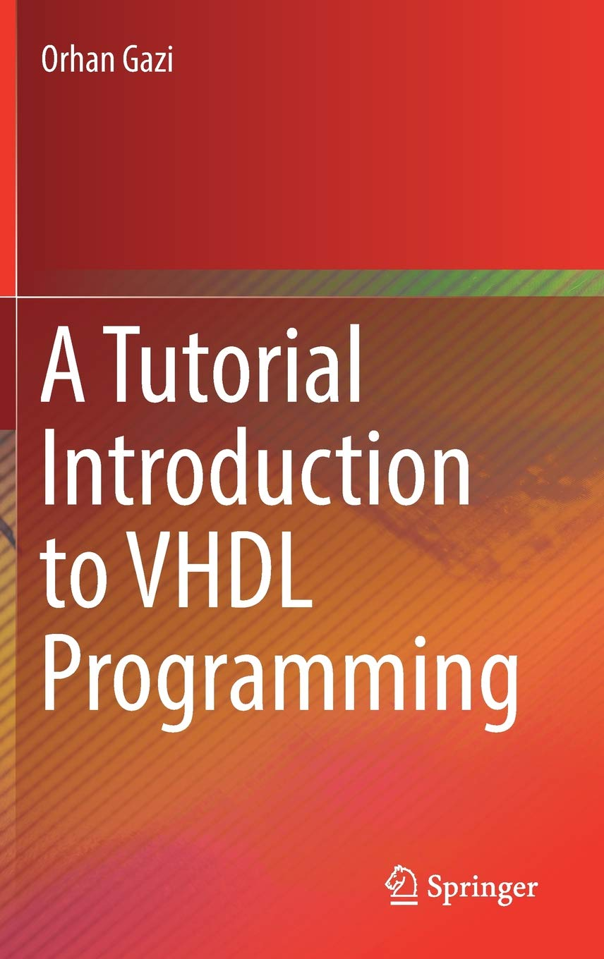A Tutorial Introduction to VHDL Programming: Orhan Gazi
