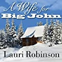 A Wife for Big John Audiobook by Lauri Robinson Narrated by Arielle DeLisle