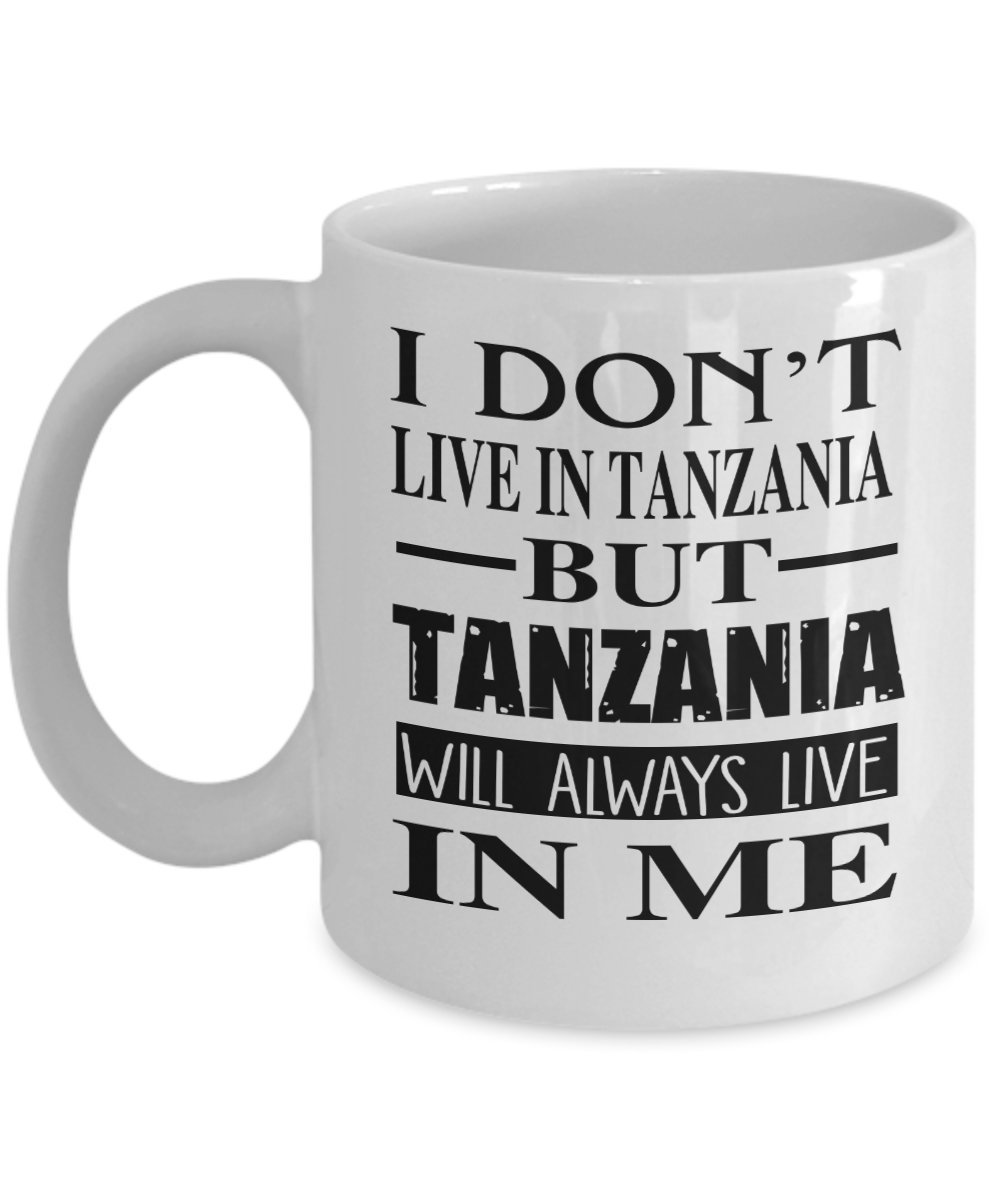 I Don't Tanzania Always Live In Me - Coffee Mug Tea Cup Funny Gift For Mother Papa Dad Thanksgiving, Thank you, Mother's day, Father's Day, Christmas, Xmas, Grandfather, Grandmother