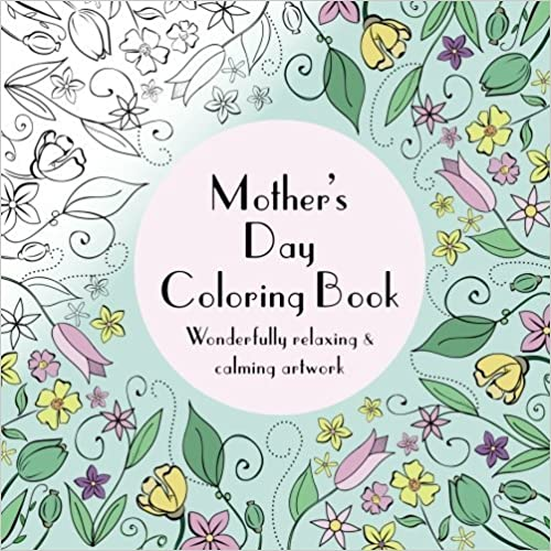 Mother's Day Coloring Book: Wonderfully relaxing & calming artwork by Amy Smith (2016-01-28)