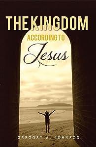 The Kingdom According to Jesus