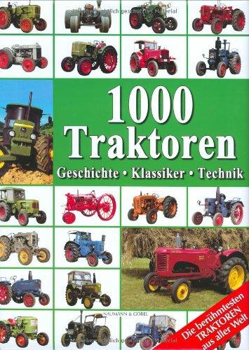 1000 Traktoren: Geschichte - Klassiker - Technik Gebundenes Buch – 13. Mai 2009 Udo Paulitz Naumann & Goebel 362510749X MAK_MNT_9783625107491