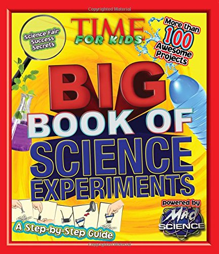 TIME For Kids Big Book of Science Experiments: A step-by-step guide (Fast Science Fair Projects For 5th Grade)