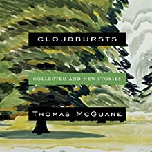 Cloudbursts: Collected and New Stories Audiobook by Thomas McGuane Narrated by To Be Announced