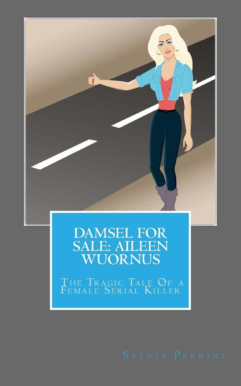 damsel-for-sale-aileen-wuornus-the-tragic-tale-of-a-female-serial-killer-women-serial-killers