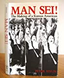 Man Sei! : The Making of a Korean American, Hyun, Peter, 0824810414