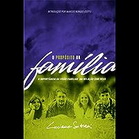 O Propósito da Família: A Importância da Visão Familiar na Relação com Deus