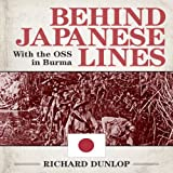 Front cover for the book Behind Japanese Lines: With the OSS in Burma by Richard Dunlop