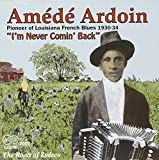 I'm Never Comin Back: Roots of Zydeco