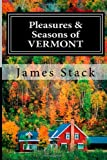 Pleasures and Seasons of Vermont, James Stack, 1481208152