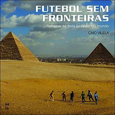 Futebol sem fronteiras: Retratos da bola ao redor | Amazon.com.br
