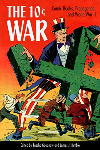 The 10 Cent War: Comic Books, Propaganda, and World War II