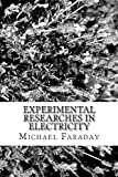 Experimental Researches in Electricity, Michael Faraday, 1482779986